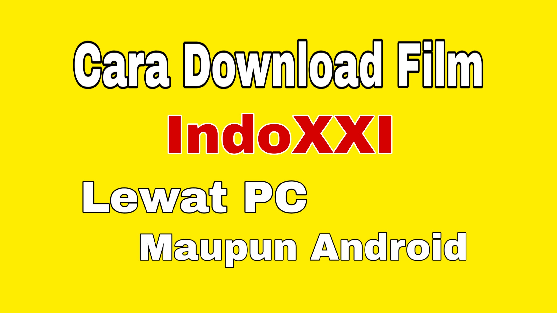 Cara Download Film IndoXXI Indonesia Melalui HP, Android dan PC